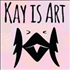 Kay Is Art